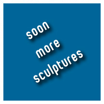 New sculptures soon!!!